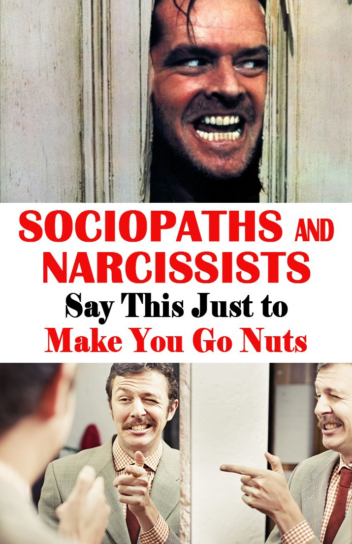 5 Things That Both Sociopaths and Narcissists Say Just to Make You Go Nuts