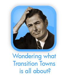 Wondering what Transition Towns is all about?