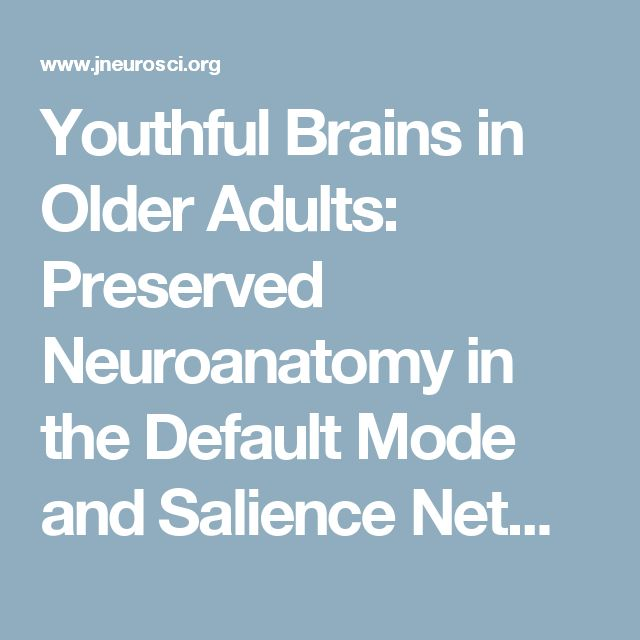 Youthful Brains in Older Adults: Preserved Neuroanatomy in the Default Mode and Salience Networks Contributes to Youthful Memory in Superaging | Journal of Neuroscience