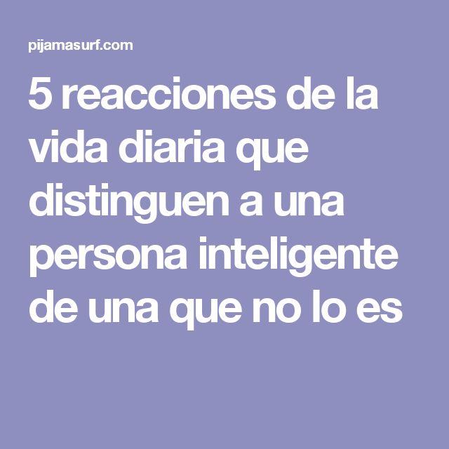 5 reacciones de la vida diaria que distinguen a una persona inteligente de una que no lo es