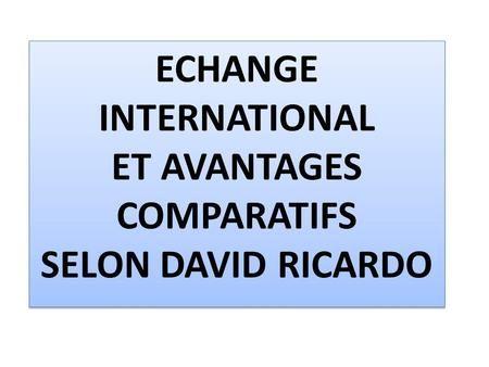 ECHANGE INTERNATIONAL ET AVANTAGES COMPARATIFS SELON DAVID RICARDO