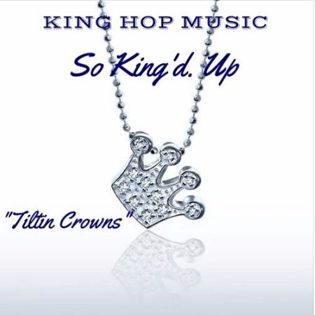 """Have You Heard this Cool Hip Hop song """"TILTIN CROWNS"""" by SO KING'D UP"""