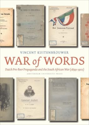 War of words : Dutch pro-Boer propaganda and the South African War (1899-1902) Vincent Kuitenbrouwer