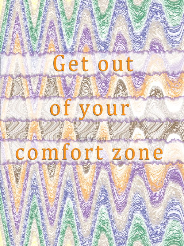 Get Out Of Your Comfort Zone Intention For The Day Be