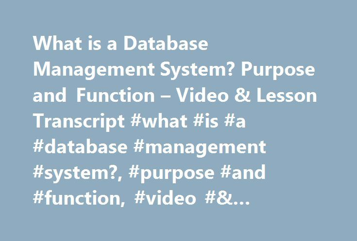 What is a Database Management System? Purpose and Function – Video & Lesson Transcript #what #is #a #database #management #system?, #purpose #and #function, #video #& #lesson #transcript #  #study.com http://south-carolina.remmont.com/what-is-a-database-management-system-purpose-and-function-video-lesson-transcript-what-is-a-database-management-system-purpose-and-function-video-lesson-transcript-study-com/  # What is a Database Management System? – Purpose and Function Paul has a PhD from…