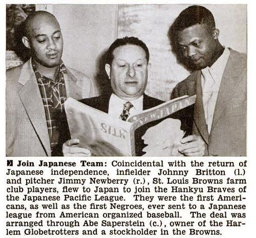April 28, 1952: In an interesting (and possibly) first time event between Major League Baseball and the Nippon Professional Baseball League, the St. Louis Browns owner Bill Veeck sends John Britton Jr., a third baseman and James Newberry a right-handed pitcher to the Hankyu Braves of the Pacific League of the Nippon Professional Baseball League.