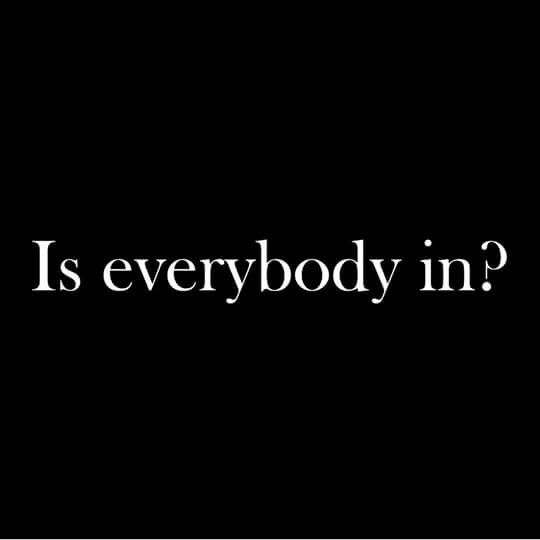 Is everybody in?
