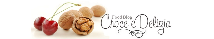 Croce e Delizia...food blog (with english version recipes)