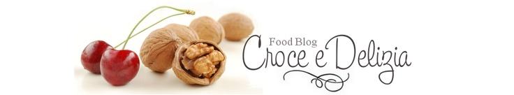 Croce e Delizia...food blog (with english version recipes)