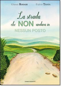 La strada che non andava in nessun posto  (Gianni Rodari)