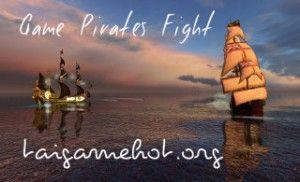 Tải Game Cướp Biển Pirates Fight – Cuộc Chiến Của Cướp Biển http://taigamehot.org/game-hot-nhat-2013/tai-game-cuop-bien-pirates-fight