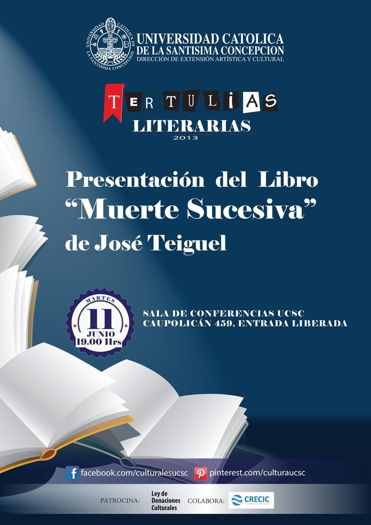 """Presentación del libro """"Muerte Sucesiva"""" de José Teiguel. Martes 11 de junio, 19:00 , Sala de Conferencias y Exposiciones UCSC."""