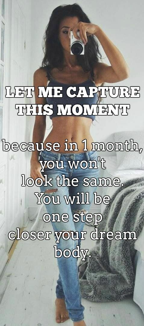LET ME CAPTURE THIS MOMENT because in 1 month, you won't look the same. You will be one step closer your dream body.