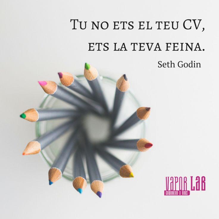 Tu no ets el teu CV, ets la teva feina. Seth Godin #enterpreneur #enterpreneurship