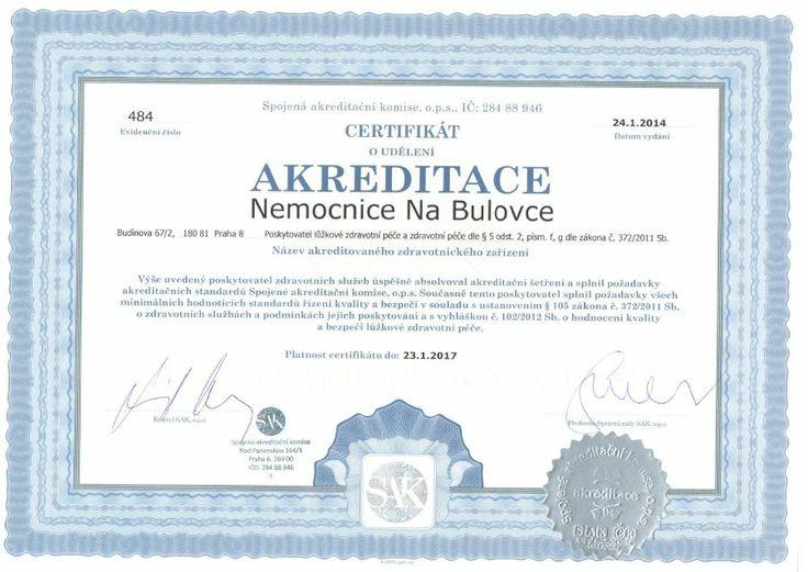 Spojená akreditační komise, o.p.s. (SAK) vydala dne 24.1.2014 Nemocnici na Bulovce CERTIFIKÁT O UDĚLENÍ AKREDITACE. Akreditace je osvědčením, že naše nemocnice má kontrolu nad kvalitou poskytovaných služeb a zvládla zavedení efektivního systému trvalého zvyšování kvality. Procesu se účastnili všichni zaměstnanci nemocnice  http://bulovka.cz/pro-pacienty/akreditace-sak