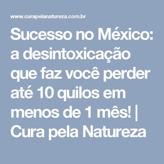Sucesso no México: a desintoxicação que faz você perder até 10 quilos em menos de 1 mês!   Cura pela Natureza