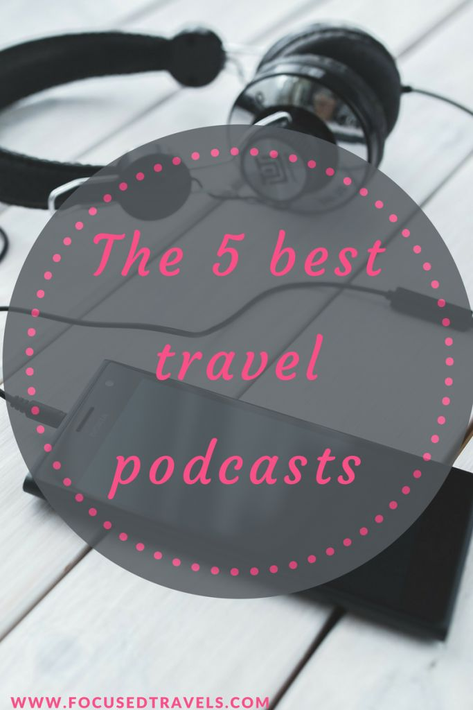 Focused Travel's 5 best travel podcasts - the best travel podcasts for travel, travel planning and travel budgeting tips