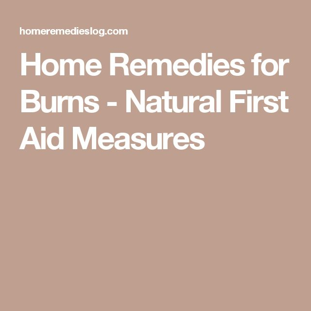 Home Remedies for Burns - Natural First Aid Measures