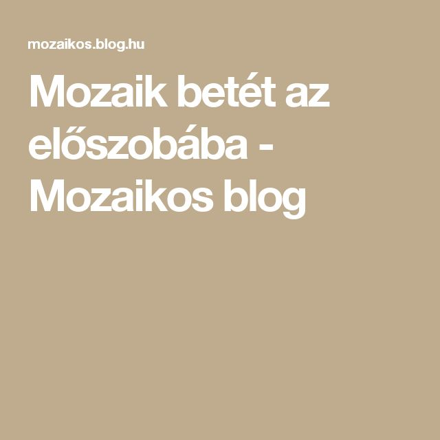Mozaik betét az előszobába - Mozaikos blog