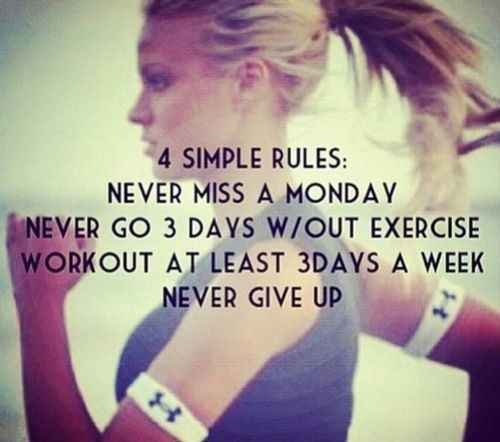 Four simple rules: - Never miss a Monday - Never go three days without exercise - Work out at least three days a week - Never give up