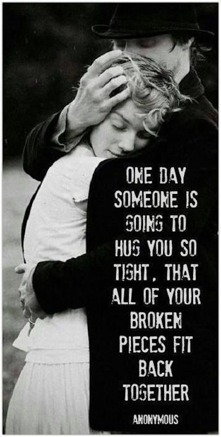 """Inspirational Life Quotes: """"One day someone is going to hug you so tight, that all of your broken pieces fit back together."""" - Found on LifeHack.org 