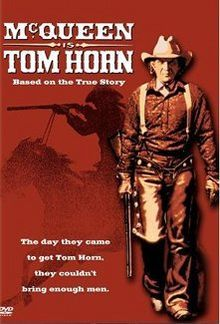 Tom Horn is a 1980 western film about the legendary lawman, outlaw, and gunfighter. It starred Steve McQueen as the title character and was based on Horn's own writings.