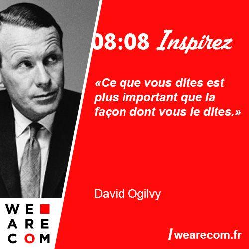 """""""Ce que vous dites est plus important que la façon dont vous le dites."""" Citation sur la communication de David Ogilvy, publicitaire."""