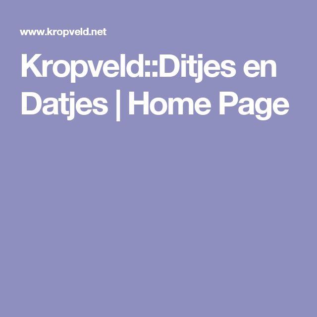 Kropveld::Ditjes en Datjes | Home Page