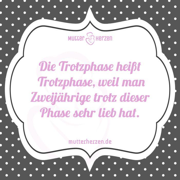 Man hat sein Kind in jeder Phase lieb. Mehr schöne Sprüche auf: www.mutterherzen.de #trotz #phase #trotzphase #kind #entwicklung #trotzig #lieben #mutterliebe