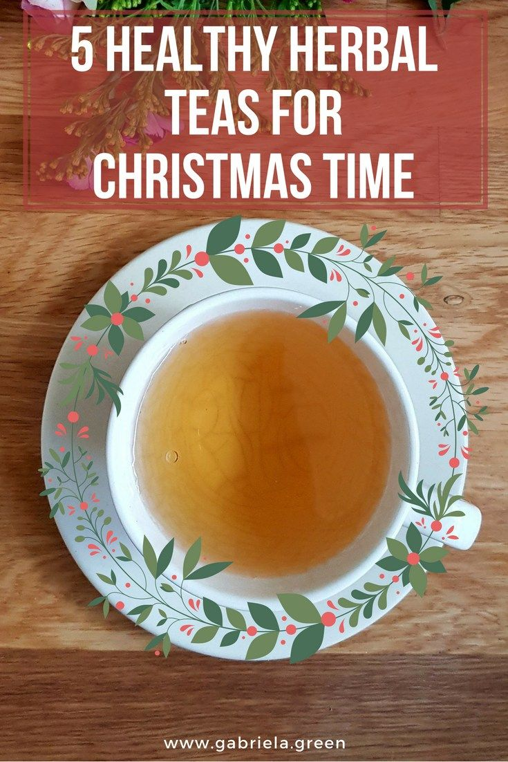 5 Healthy Herbal Teas for Christmas Time _ www.gabriela.green