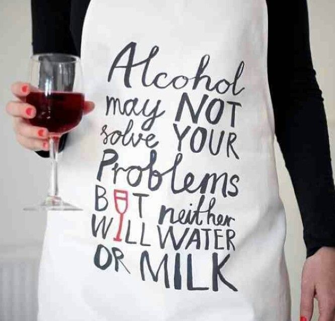 Alcohol may not solve all your problems, but neither will milk or water