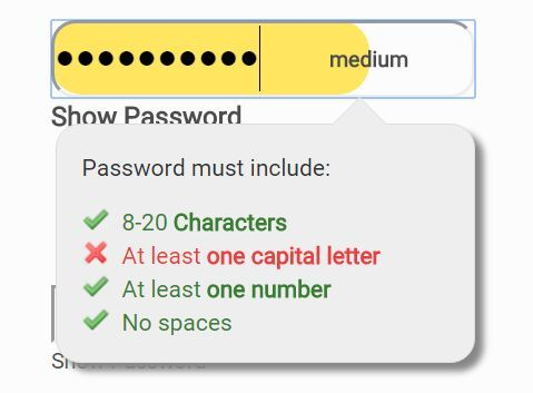 Password-Strength is a jQuery based password strength checker and indicator that helps users meet your minimum password requirements.