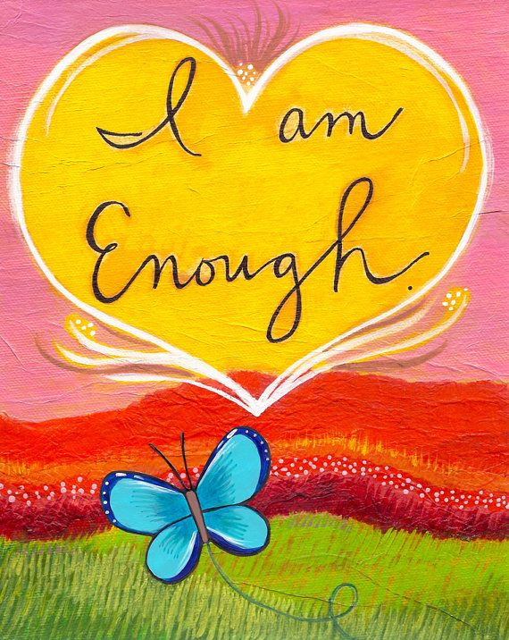#IAmChoosingLove #Love A reminder that you (yes, you) are enough. art by Lori Portka