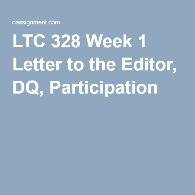 LTC 328 Week 1 Letter to the Editor, DQ, Participation
