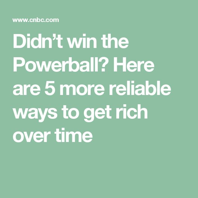 Didn't win the Powerball? Here are 5 more reliable ways to get rich over time
