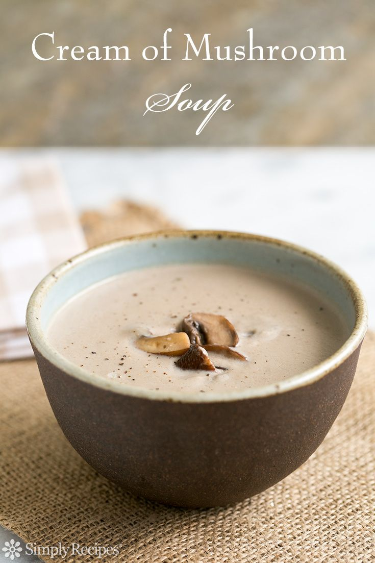 Cream of Mushroom Soup - Creamy without a lot of cream! Cremini mushrooms, chicken stock, shallots, butter, tarragon, and cream. On SimplyRecipes.com
