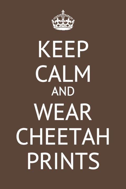 KEEP CALM AND WEAR CHEETAH PRINTS♥