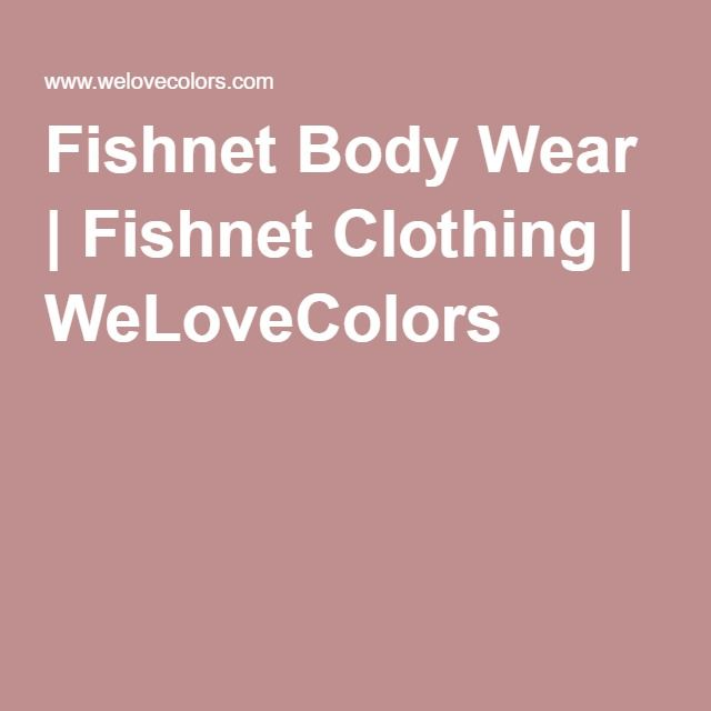 Fishnet Body Wear | Fishnet Clothing | WeLoveColors