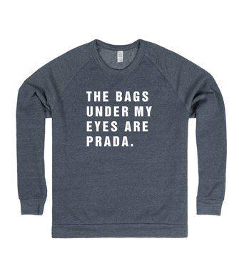 The Bags Under My Eyes Are Prada | Sweatshirt