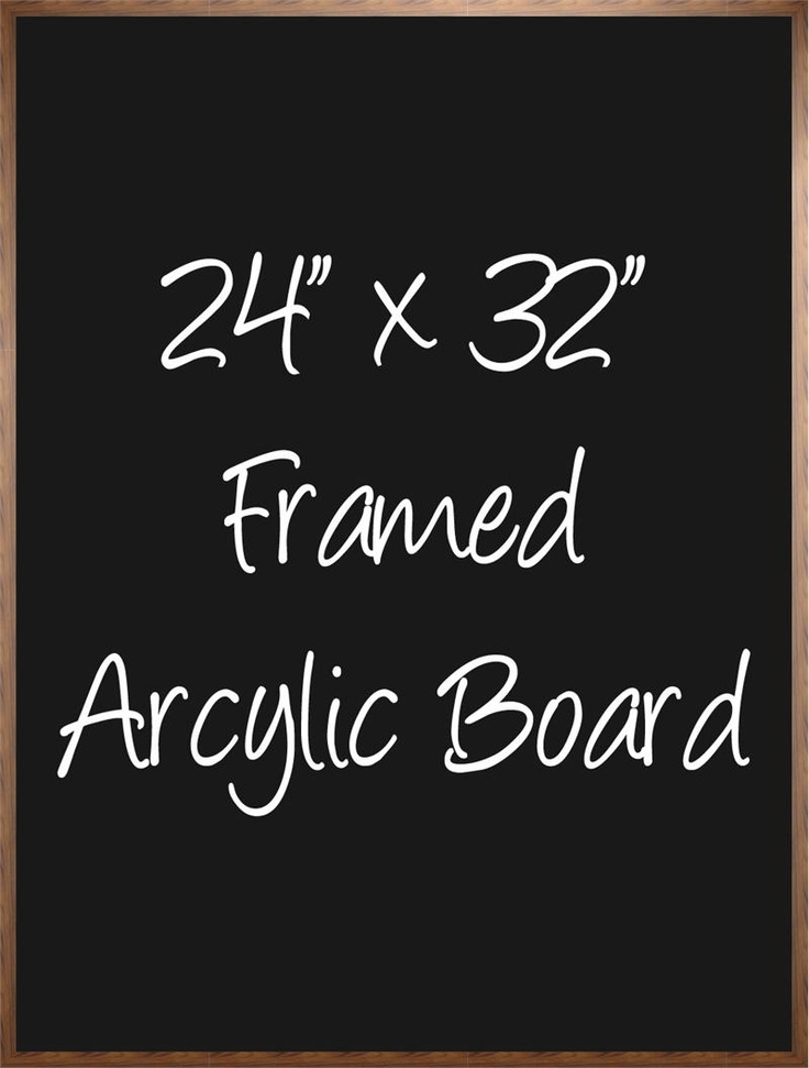 """24""""x 32"""" Framed Acrylic Board. Options includes black or white acrylic and dark or natural stain on the beautiful hardwood frame. $58.95"""