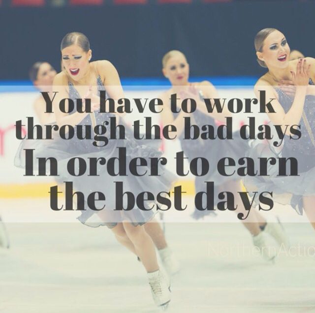 You have to work trough the bad days in order to earn the best days