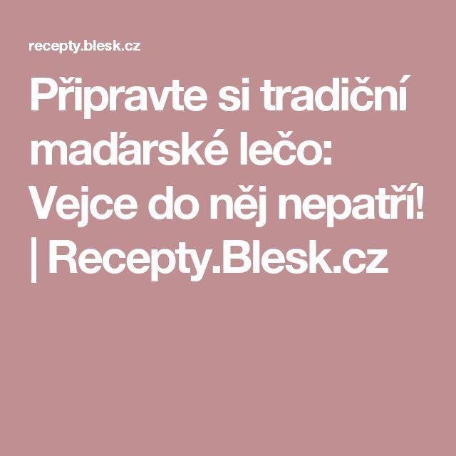 Připravte si tradiční maďarské lečo: Vejce do něj nepatří!   Recepty.Blesk.cz