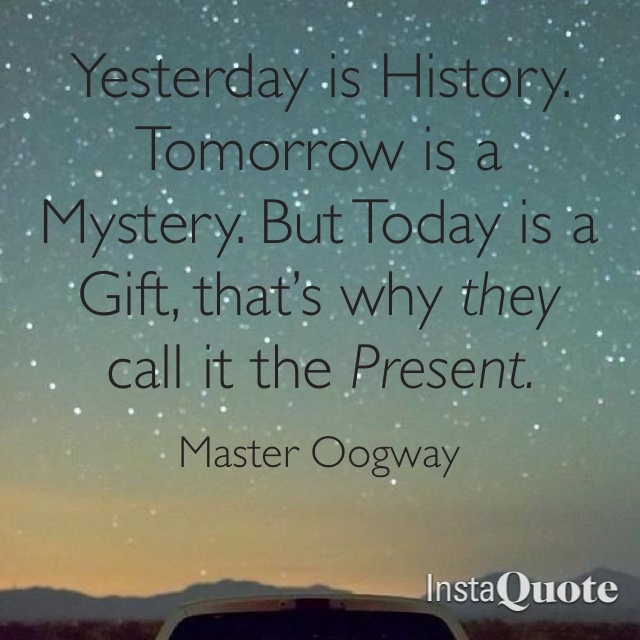 Yesterday Is History Today Is A: Pin By Justin Duff On Sayings