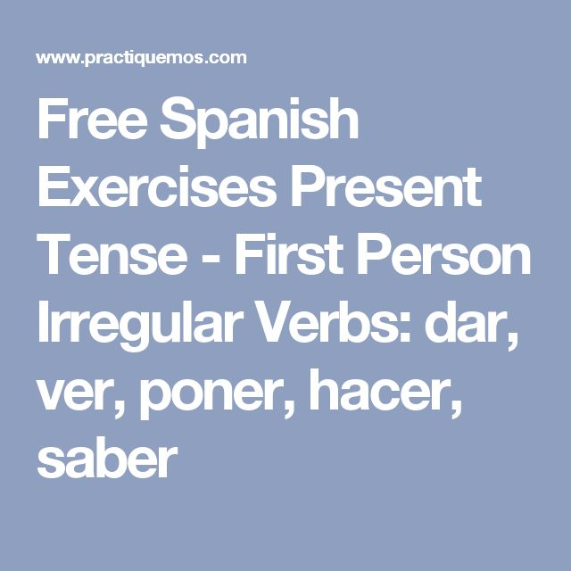 Free Spanish Exercises Present Tense - First Person Irregular Verbs: dar, ver, poner, hacer, saber