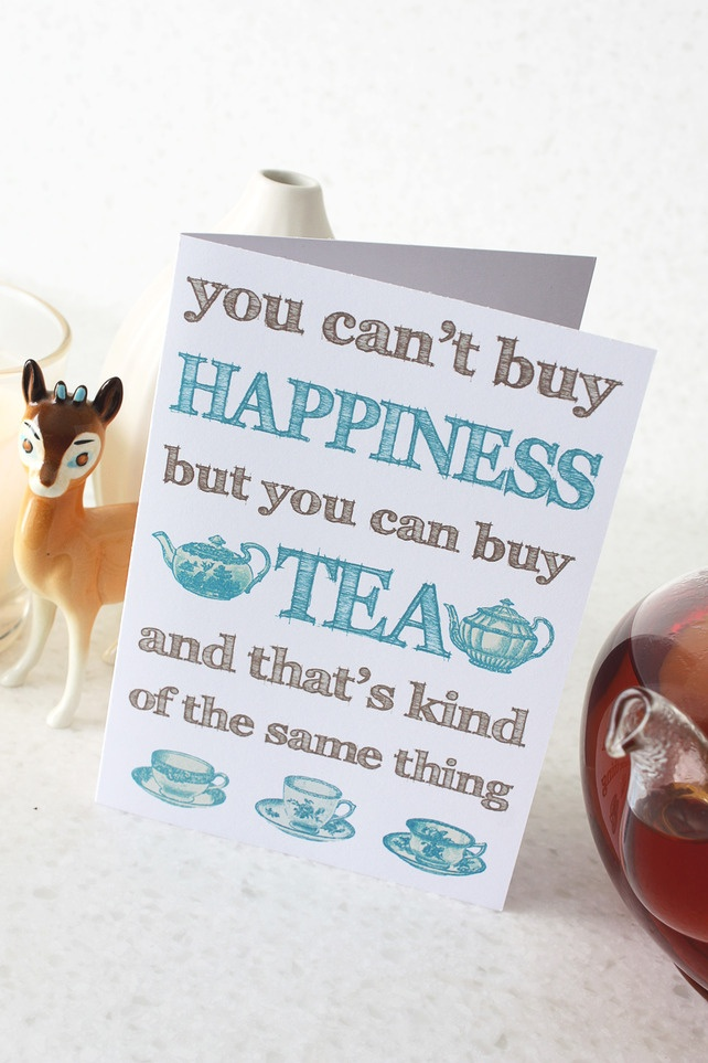 Greetings Card - You Can't Buy Happiness But You Can Buy Tea £2.00 by Meezer Meezer Design