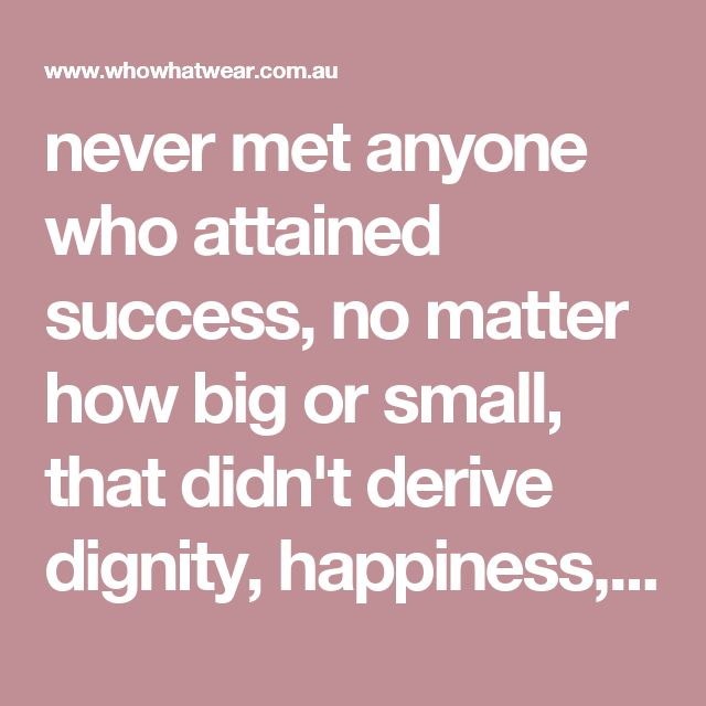 """never met anyone who attained success, no matter how big or small, that didn't derive dignity, happiness, and self-worth from their own efforts,"""" Vera Wang said at Sarah Lawrence College's graduation in 2013. """"That kind of achievement cannot be bought, it can only be earned."""""""