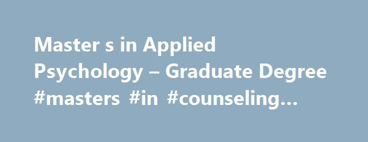 Master s in Applied Psychology – Graduate Degree #masters #in #counseling #psychology http://indiana.remmont.com/master-s-in-applied-psychology-graduate-degree-masters-in-counseling-psychology/  # Master's in Applied Psychology Graduate students outside of Maryland pay in-state tuition. UB is now offering in-state tuition to graduate students who live in Washington, D.C.; Northern Virginia (Arlington, Loudon, Fairfax and Prince William counties and Alexandria, Fairfax, Falls Church, Manassas…