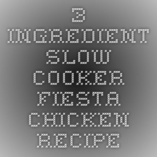 3 Ingredient Slow Cooker Fiesta Chicken Recipe