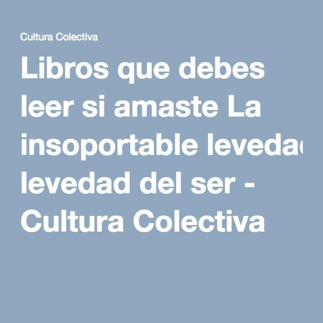 Libros que debes leer si amaste La insoportable levedad del ser - Cultura Colectiva
