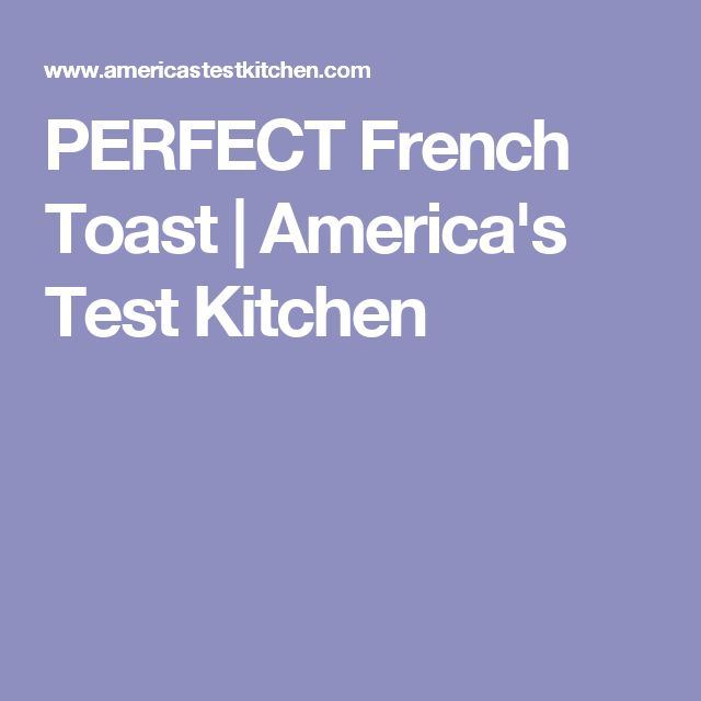 PERFECT French Toast | America's Test Kitchen